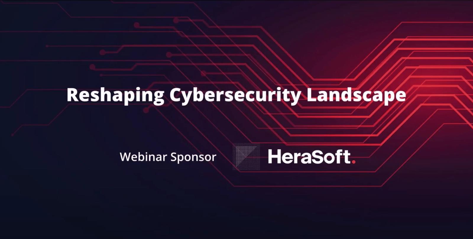 Webinar: Reshaping Cybersecurity Landscape